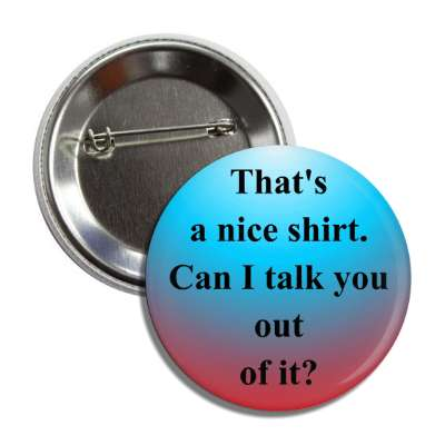 nice shirt talk you out pick up line guy girl converse conversation starter party drunk bar beer