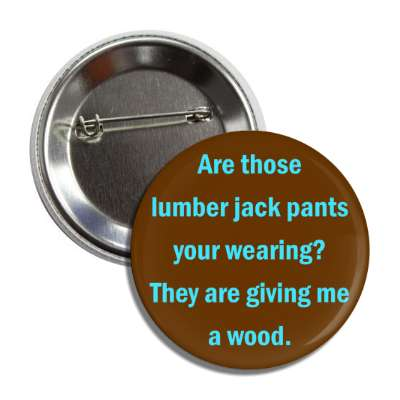 lumber jack pants wearing they giving wood pick up line guy girl converse conversation starter party drunk bar beer