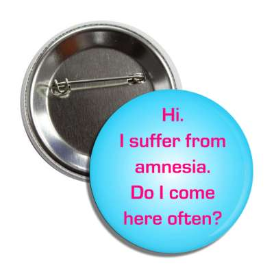 suffer from amnesia here often pick up line guy girl converse conversation starter party drunk bar beer