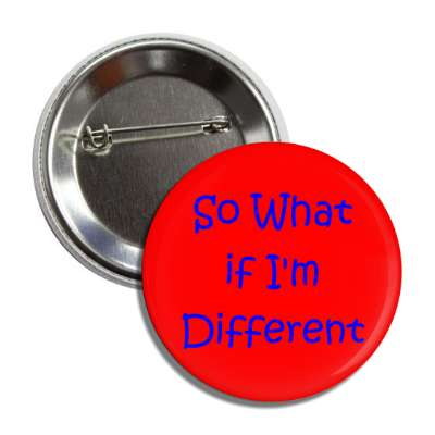so what if i am different funny saying motto strange weird special handicap