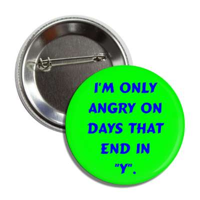 i am only angry on days that end in y mad bitch girl funny saying