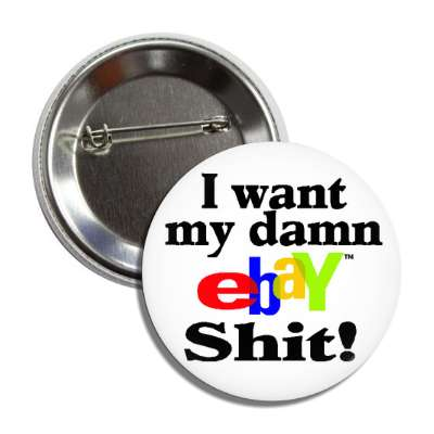 I want my damn Ebay shit ebay ebay.com www.ebay.com bid online anti website protest auction
