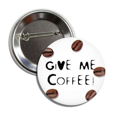 give me coffe funny coffee beans