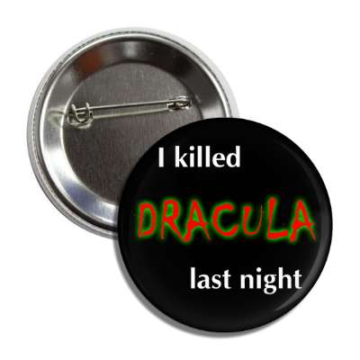 I killed dracula last night