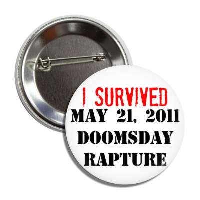 I survived may 21 2011 may 21 21st doomsday rapture end of the world harold camping christian christianity judgement day apocalypse jesus christ return heaven last days