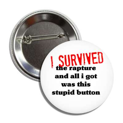 I survived the rapture and all i got was this stupid button may 21 21st doomsday rapture end of the world harold camping christian christianity judgement day apocalypse jesus christ return heaven last days