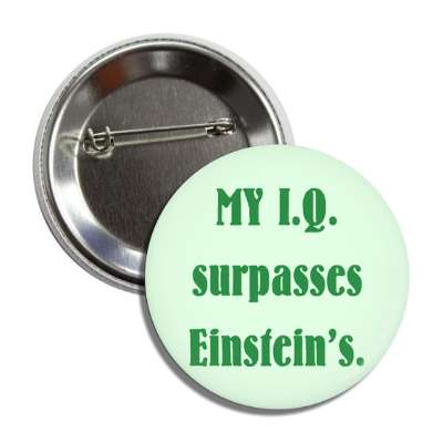 My IQ surpasses einstein's ego booster self esteem self empowerment funny attitude funny sayings