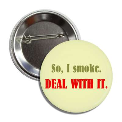 So I smoke Deal With it ego booster self esteem self empowerment funny attitude funny sayings