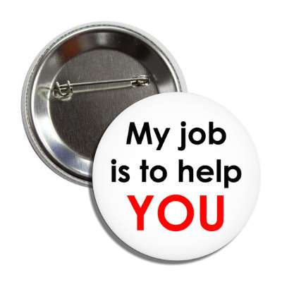 My job is to help you sales service business store shop retailer department industry factory job occupation company corporation boss