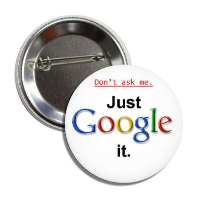 Don't ask me Just Google it funny joke funny sayings nonsense