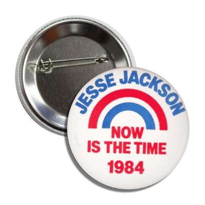 jesse jackson now is the time 1984 antique buttons political campaign  presidential vintage president nixon ike kennedy reagan america usa american presidents retro