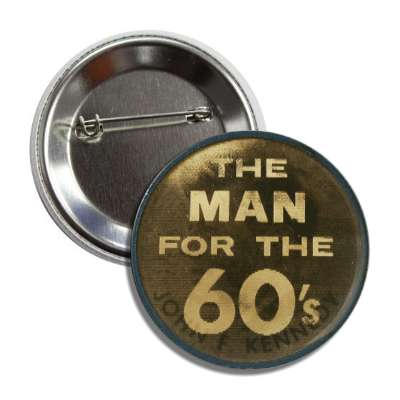 the man for the 60s jfk kennedy antique buttons political campaign  presidential vintage president nixon ike kennedy reagan america usa american presidents retro