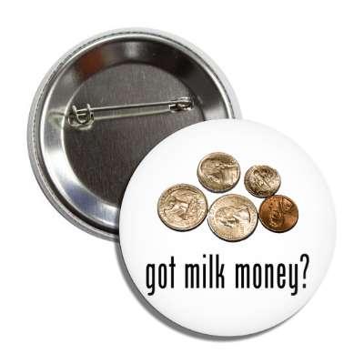 got milk money coins change got milk parody funny ads advertisements free milk