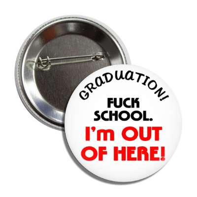 graduation fuck school im out of here grad tassle graduation high school college education teacher cap gown award diploma scholar honor society scholarship ceremony