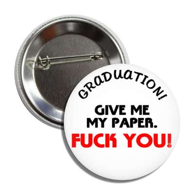 graduation give me my paper fuck you grad tassle graduation high school college education teacher cap gown award diploma scholar honor society scholarship ceremony