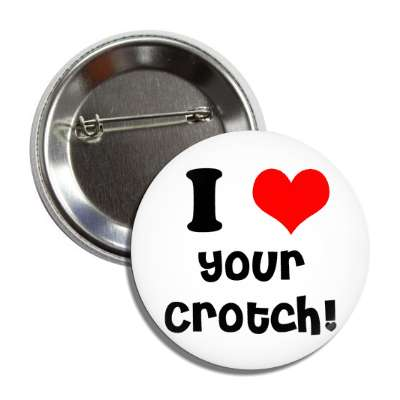 i love your crotch porn heart naughty funny sayings