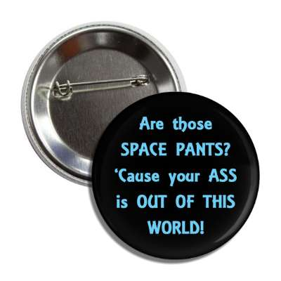 are those space pants cause your ass is out of this world pick up lines funny sayings