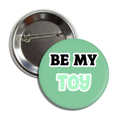 be my toy
