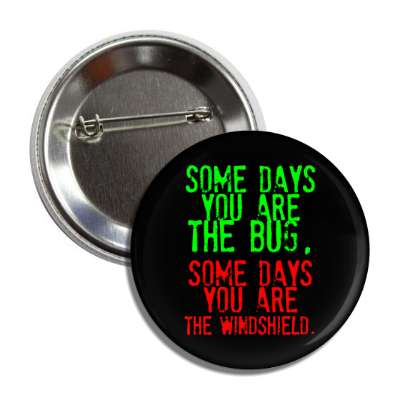some days you are the bug some days you are the windshield wise sayings funny sayings