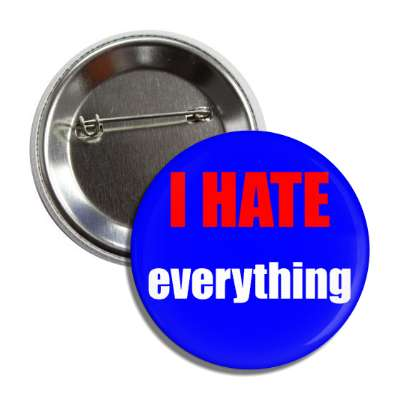 i hate everything funny sayings