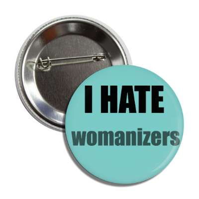 i hate womanizers funny sayings