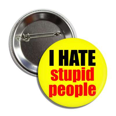 i hate stupid people funny sayings