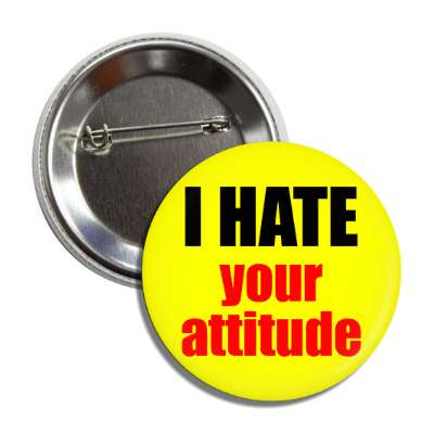 i hate your attitude funny sayings