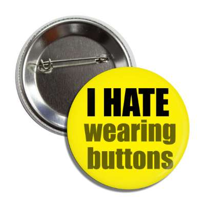 i hate wearing buttons funny sayings