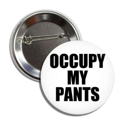 occupy my pants protest 99 percent occupy wall street occupy human rights