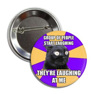 group of people start laughing theyre laughing at me anxiety cat advice animals internet meme memes funny sayings popular pop reddit 4chan icanhazcheezburger
