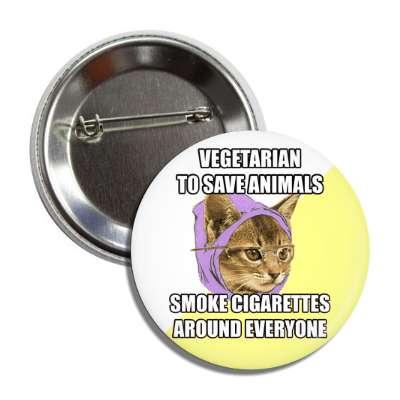 vegetarian to save animals smoke cigarettes around everyone hipster kitty advice animals internet meme memes funny sayings popular pop reddit 4chan icanhazcheezburger
