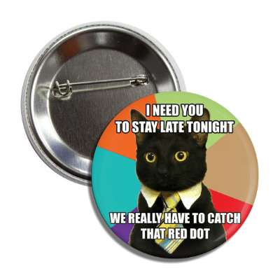 i need you to stay late tonight we really have to catch that red dot business cat advice animals internet meme memes funny sayings popular pop reddit 4chan icanhazcheezburger