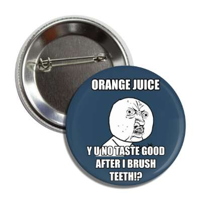 orange juice y u no taste good after i brush teeth advice animals internet meme memes funny sayings popular pop reddit 4chan icanhazcheezburger