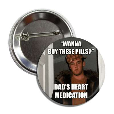 wanna buy these pills dads heart medication scumbag steve advice animals internet meme memes funny sayings popular pop reddit 4chan icanhazcheezburger