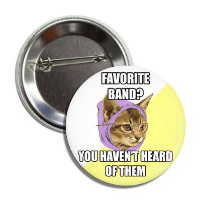 favorite band you havent heard of them hipster kitty advice animals internet meme memes funny sayings popular pop reddit 4chan icanhazcheezburger