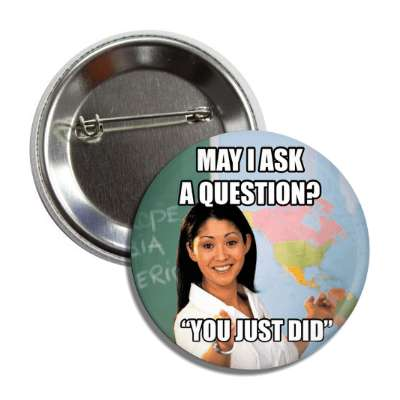 may i ask a question you just did unhelpful school teacher advice animals internet meme memes funny sayings popular pop reddit 4chan icanhazcheezburger