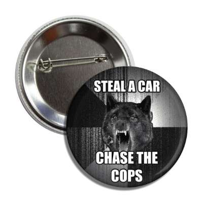 steal a car chase the cops insanity wolf advice animals internet meme memes funny sayings popular pop reddit 4chan icanhazcheezburger
