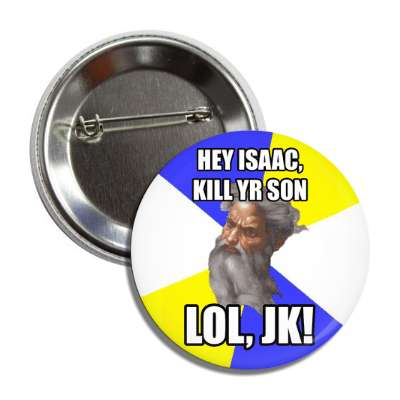 hey isaac kill your son lol jk advice god advice animals internet meme memes funny sayings popular pop reddit 4chan icanhazcheezburger