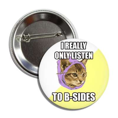 i really only listen to bsides hipster kitty advice animals internet meme memes funny sayings popular pop reddit 4chan icanhazcheezburger