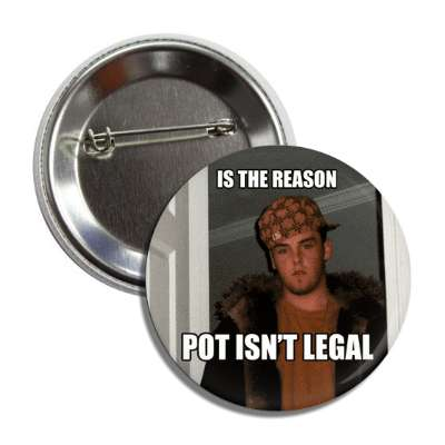 is the reason pot isnt legal scumbag steve advice animals internet meme memes funny sayings popular pop reddit 4chan icanhazcheezburger