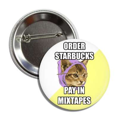 order starbucks pay in mixtapes hipster kitty advice animals internet meme memes funny sayings popular pop reddit 4chan icanhazcheezburger