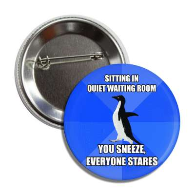 sitting in quiet waiting room you sneeze everyone stares socially awkward penguin advice animals internet meme memes funny sayings popular pop reddit 4chan icanhazcheezburger