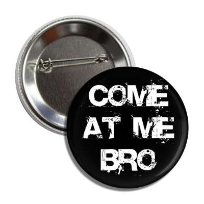 come at me bro internet meme memes funny sayings popular pop reddit 4chan icanhazcheezburger