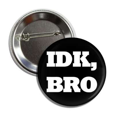 idk bro internet meme memes funny sayings popular pop reddit 4chan icanhazcheezburger