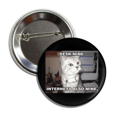 desk mine internets also mine lolcats kitteh kitties kittens cat cats internet meme memes funny sayings popular pop reddit 4chan