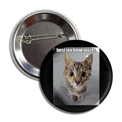 furst too blink loozes lolcats kitteh kitties kittens cat cats internet meme memes funny sayings popular pop reddit 4chan