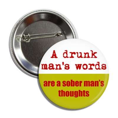 a drunk mans words are a sober mans thoughts funny sayings hilarious sayings funny quotes popular pop