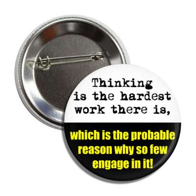 thinking is the hardest work there is which is the probable reason why so few engage in it funny sayings hilarious sayings funny quotes popular pop