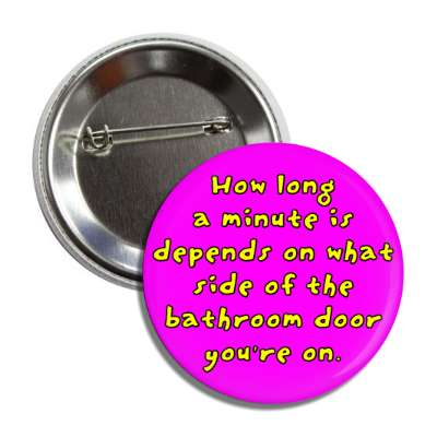 how long a minute is depends on what side of the bathroom door youre on funny sayings hilarious sayings funny quotes popular pop