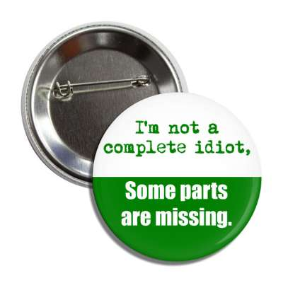im not a complete idiot some parts are missing funny sayings hilarious sayings funny quotes popular pop